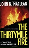 The Thirtymile Fire: A Chronicle of Bravery and Betrayal by John N. Maclean front cover