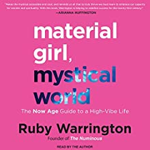 Material Girl, Mystical World: The Now Age Guide to a High-Vibe Life Audiobook by Ruby Warrington Narrated by Ruby Warrington