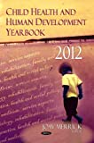 Child Health & Human Development Yearbook 2012. Edited by Joav Merrick (Pediatrics, Child and Adolescent Health)