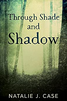 Through Shade and Shadow (Shades and Shadows Book 1) by [Case, Natalie J.]