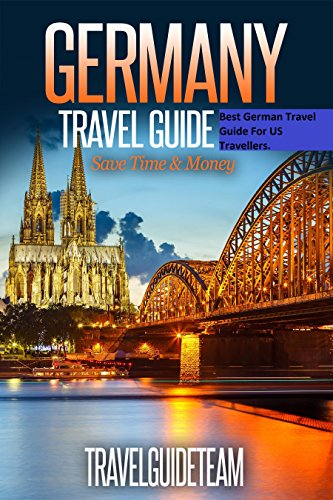 Germany Travel Guide Tips & Advice For Long Vacations or Short Trips - Trip to Relax & Discover New, Food, Drink, Restaurants, Bars,Night life, Music: Save Time & Money (Europe - Trip Europe Advisor
