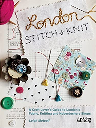 Ebooks London Stitch And Knit: A Craft Lover's Guide To London's Fabric, Knitting And Haberdashery Shops Descargar PDF