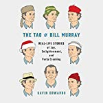 The Tao of Bill Murray: Real-Life Stories of Joy, Enlightenment, and Party Crashing | Gavin Edwards