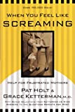 When You Feel Like Screaming, Grace Ketterman and Patricia Holt, 087788935X