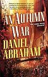 An Autumn War, Daniel Abraham, 0765351897