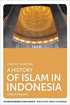 A History of Islam in Indonesia: Unity in Diversity (The New Edinburgh Islamic Surveys)
