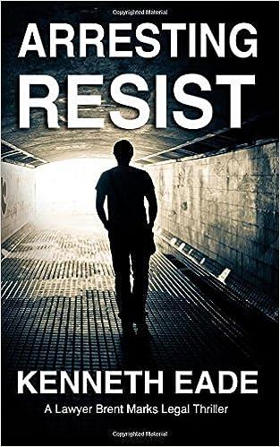 Book Arresting Resist: A Lawyer Brent Marks Legal Thriller: Volume 7 (Lawyer Brent Marks Legal Thrillers)