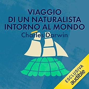 Charles Darwin - Viaggio di un naturalista intorno al mondo  (mp3 - 320kbps)