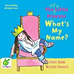 The Not So Little Princess: What's My Name? | Wendy Finney,Tony Ross