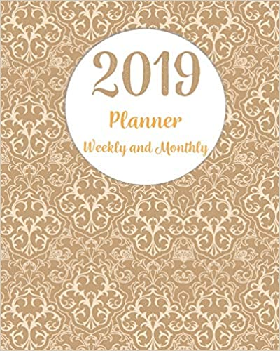 2019 Planner Weekly and Monthly: Monthly Schedule Organizer - Agenda Planner 2019, 12 Months Calendar, Appointment Notebook, Monthly Planner, To Do List Download PDF ebooks