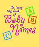 The Teeny Tiny Book of Baby Names, Ariel Books Staff and Ariel Books, 0740742302