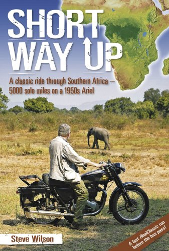Short Way Up: A Classic Ride Through Southern Africa - 5,000 Solo Miles on a 1950s Ariel