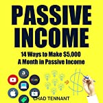 Passive Income: 14 Ways to Make $5,000 a Month in Passive Income | Chad Tennant