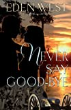 Never Say Goodbye, Eden West, Elizabeth Lillian Buchaklian, 1482668777