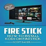 Fire Stick: How to Install Kodi on Firestick, Updated 2017 Edition | Scott Baker