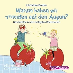 Warum haben wir Tomaten auf den Augen? Hörbuch