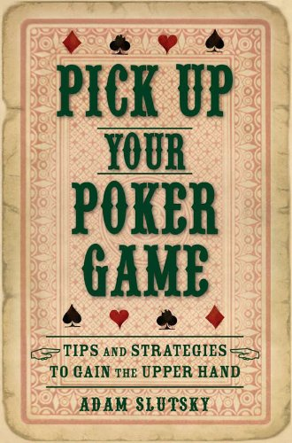 (Pick Up Your Poker Game: Tips and Strategies to Gain the Upper Hand)