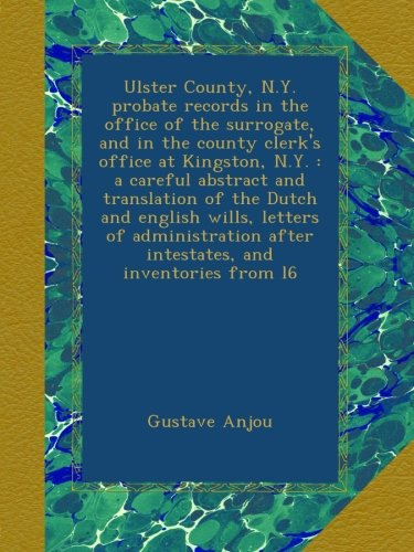 Download Ulster County, N.Y. probate records in the office of the surrogate, and in the county clerk's office at Kingston, N.Y. : a careful abstract and ... after intestates, and inventories from l6 ebook