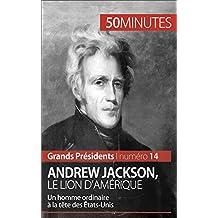 Andrew Jackson, le Lion d'Amérique: Un homme ordinaire à la tête des États-Unis (Grands Présidents t. 14) (French Edition)