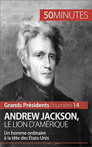 andrew-jackson-le-lion-damerique-un-homme-ordinaire-a-la-tete-des-etats-unis-grands-presidents-t-14-