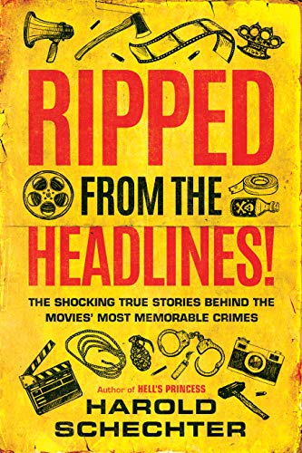 Book Cover: Ripped from the Headlines!: The Shocking True Stories Behind the Movies' Most Memorable Crimes