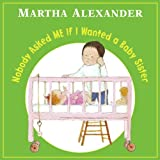 Nobody Asked Me If I Wanted a Baby Sister, Martha Alexander, 1570916799