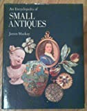 Encyclopedia of Small Antiques, James MacKay, 0060127953