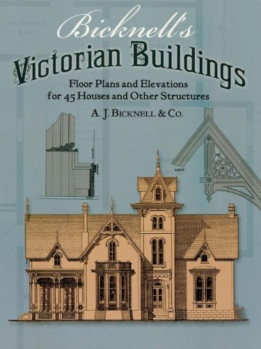 Bicknell's Victorian Buildings: Floor Plans and Elevations for Forty-five Houses and Other Structures (Dover Architecture)