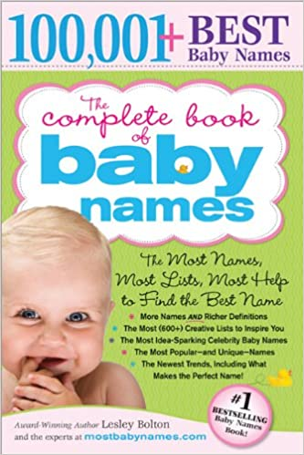 The Complete Book Of Baby Names Most 100 001 Unique Idea Generating Lists 600 And Help To Find Perfect