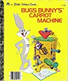 img - for Bugs Bunny's Carrot Machine ( A Little Golden Book, No. 111-65) book / textbook / text book