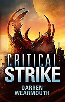 Critical Strike (The Invasion Trilogy Book 3) by [Wearmouth, Darren]