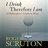 I Drink Therefore I Am: A Philosopher's Guide to Win