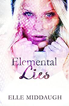 Elemental Lies (the Essential Elements) by [Elle Middaugh]