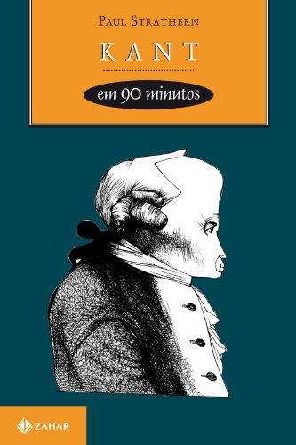 Kant Em 90 Minutos. Coleção Filósofos em 90 minutos