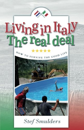 Living in Italy: The Real Deal - How to Survive the Good Life (an expat guide)