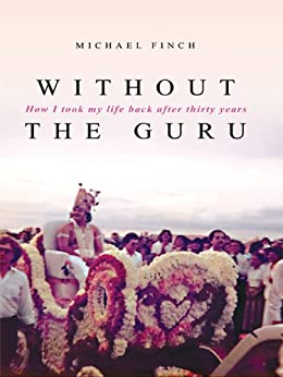 Without the Guru: How I took my life back after thirty years by [Finch, Dr Michael Robert]