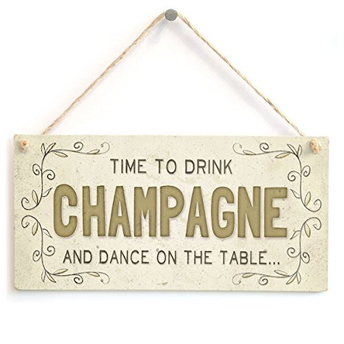 PotteLove Time To Drink Champagne And Dance On The Table&Hellip; - Beautiful Home Accessory Gift Shabby Chic Wooden Sign Plaque 5'' X10'' by PotteLove