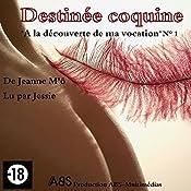 À la découverte de ma vocation (Destinée coquine 1) | Jeanne M'Ô