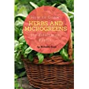 How to Grow Herbs and Microgreens for Health or Profit: Make money growing herbs and microgreens indoors