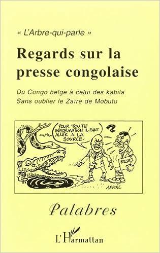 Livre Palabres, N° 10 Janvier 2004 : Regards sur la presse congolaise : Du Congo belge à celui des Kabila sans oublier le Zaïre de Mobutu pdf