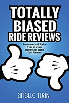 Totally Biased Ride Reviews: Adventures and Advice from a Former Walt Disney World Cast Member by [Tuan, Arielle]