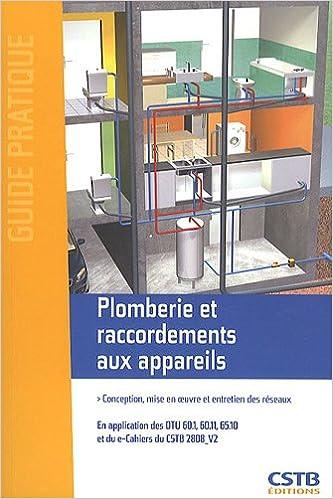 Téléchargement Plomberie et raccordements aux appareils : Conception, mise en oeuvre et entretien des réseaux pdf ebook