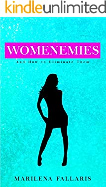 Womenemies: And How to Eliminate Them