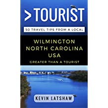 Greater Than a Tourist – Wilmington North Carolina USA: 50 Travel Tips from a Local
