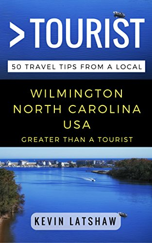 Greater Than a Tourist – Wilmington North Carolina USA: 50 Travel Tips from a - De Wilmington Us
