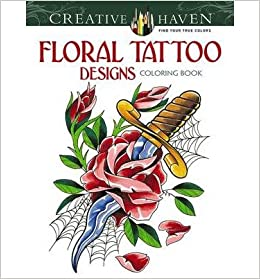 Creative Haven Floral Tattoo Designs Coloring Book Author Erik Siuda May 2014 Amazon Books