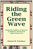 Riding the Green Wave : Financial Conflicts of Interest in Industry-Sponsored Clinical Research, Tereskerz, Patrica M. , 1555720846