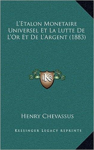 Livre gratuits L'Etalon Monetaire Universel Et La Lutte de L'Or Et de L'Argent (1883) pdf, epub ebook
