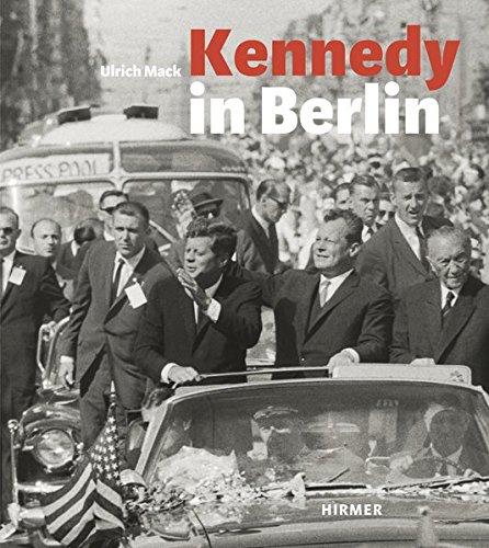 kennedy-in-berlin-der-kennedy-besuch-in-deutschland-1963-begleitpublikation-zu-den-ausstellungen-in-berlin-willy-brandt-haus-mai-2013-und-in-kln-in-focus-galerie-juni-2013