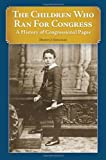 The Children Who Ran for Congress: A History of Congressional Pages by Darryl J. Gonzalez front cover